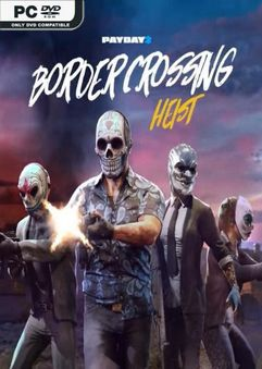 PAYDAY 2 Border Crossing Heist-PLAZA